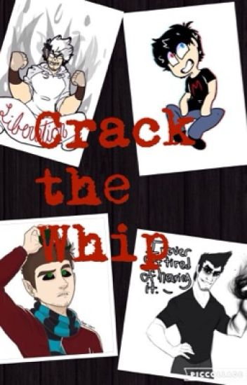 Crack the Whip | Iplier and Septiceye Fanfic | BEING REWRITTEN |