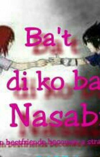 """""""BAT DI KO BA NASABI"""""""