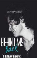 Behind My Back (Harry Styles Fanfic) by verystylesful