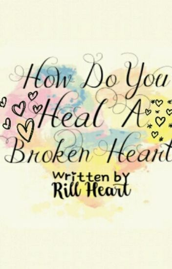 How Do You Heal A Broken Heart? [Completed]