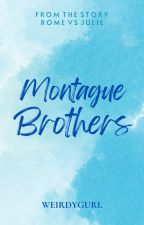 Montague Brothers - COMPLETE by WeirdyGurl