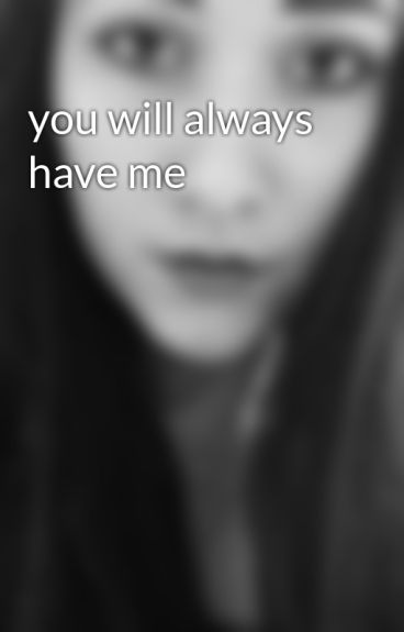 you will always have me by VictoriaKuftina