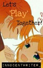 Let's 'Play' Together! by Innocentwriter_