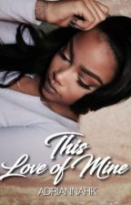 This Love Of Mine | Urban Fiction  by adriannahk1