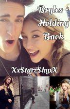 Bryles - Holding Back by XxStarzSkyxX