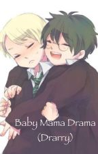 Baby Mama Drama (Drarry) by Iluvbooks2015