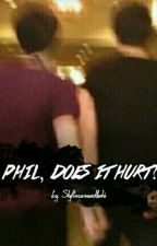 Phil, Does It Hurt?  by stylinsonaesthetic