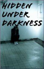 Hidden Under Darkness by xXMade2LoveXx