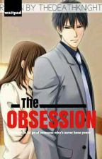 THE OBSESSION (COMPLETED)Wattys2017 by TheDeathKnight
