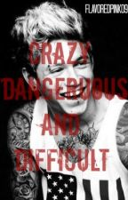 Crazy Dangerous & Difficult // Niall Horan by flavoredpink09