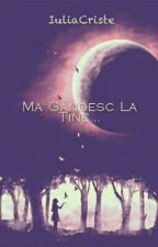Ma Gândesc La Tine... by IuliaCriste