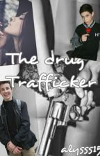The Drug Trafficker #wattys2016 by alysss15