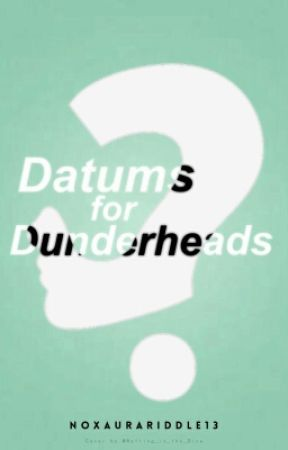 Datums For Dunderheads by Noxaura_Cille