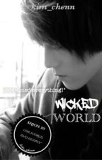 [COMING SOON 2017] Wicked World [MALAY FANFIC] by kim_chenn