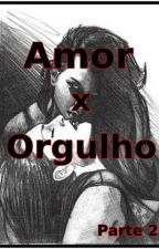 Amor x Orgulho : Parte 2 by MihMineira