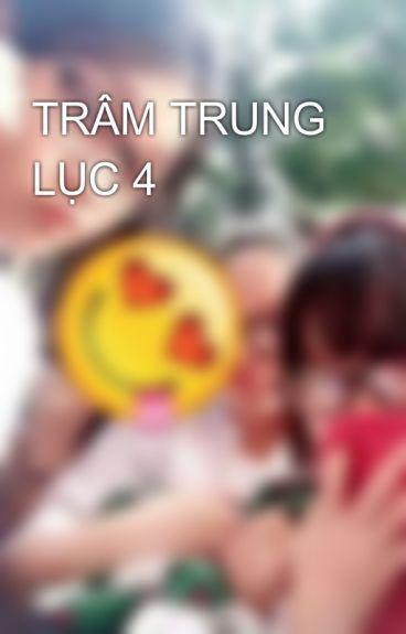 TRÂM TRUNG LỤC 4