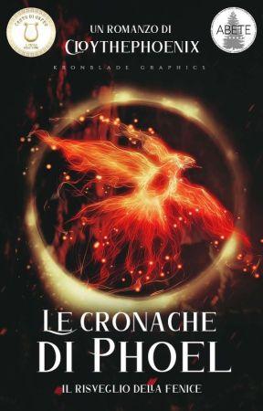 Le Cronache Di Phoel - Il Risveglio Della Fenice by CloyThePhoenix
