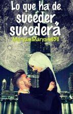 Lo que ha de suceder, sucederá by MaryamMaryam650