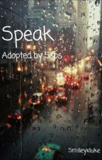 Speak-Adopted by 5sos by SmileyxLuke