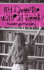 My Favorite Wattpad Books by Theharrypotterdiary