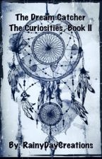 The Dream Catcher (The Curiosities, Book Two) by RainyDayCreations