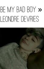 be my bad boy ✖ leondre devries by lenderblender