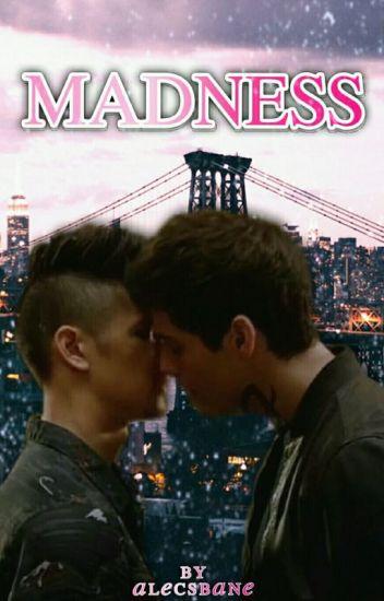 Madness.||Malec.