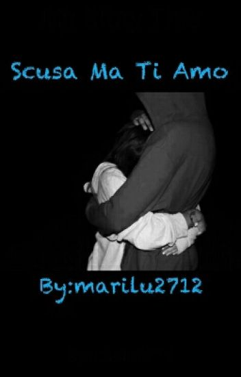 Scusa Ma Ti Amo {IN TOTALE REVISIONE}