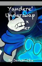 Yandere! Underswap Sans x Reader by Jade_The_Unnoticed