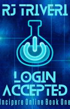 Login Accepted - Incipere Online Book One by RJ_Triveri
