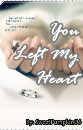 You Left My Heart -- [Chap.1-POSTED] by SweetPumpkin06