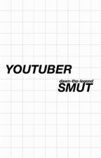 ✩ youtuber smut ✩ by dawn-the-legend