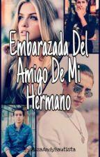 Embarazada del Amigo De Mi Hermano (Mario Bautista Y Tu)  by EzzaAndyBautista