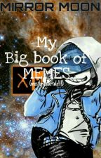 My Big Book Of Memes- Mostly Undertale by Mirror-Moon