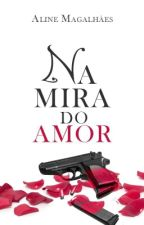 Na mira do Amor - #Wattys2016 by line_magalhaes