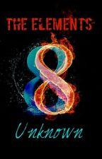 The Elements Unknown [The first book in The Elementalists] by xXTheElementalsXx