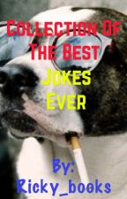 Collection of the Best Jokes Ever by Ricky_books