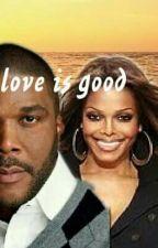 Love Is Good (Tyler Perry And Janet Jackson fan-fiction) by michaeljacksonfan108