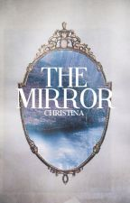 The Mirror by intricatehearts