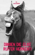 Dingen die ELKE ruiter herkent!  by loisjeee8262