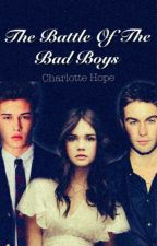 The Battle of The Bad Boys (#Wattys2016) by charlottehope23