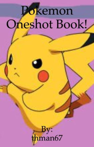 Pokemon oneshot book (mostly for male readers)