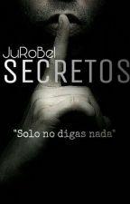 SECRETOS by JuRoBel