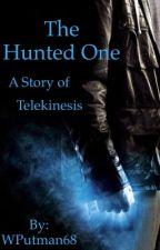 THE HUNTED ONE  (A Story of Telekinesis) [#wattys2016] by WPutman68