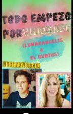 Todo Empezo Por WhatsApp [LunaDangelis & El Rubius] by HeyItsMabel