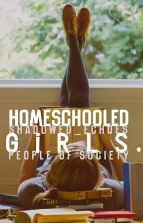 Homeschooled Girls ✔️ by wall_flowering