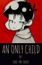An Only Child [ Osomatsu-san Fanfiction ]  by Ichi-the-Idiot