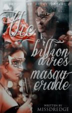 The Billionaire's Masquerade [#Wattys2016] (slow updates) by Dredge116