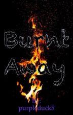 Burnt Away by purpleduck5