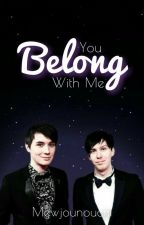 You Belong With Me (Dan and Phil x Reader) by MewJounouchi